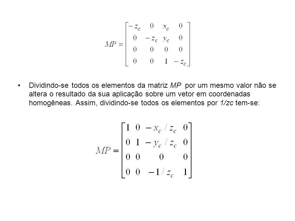 Dividindo-se todos os elementos da matriz MP por um mesmo valor não se altera o resultado da sua aplicação sobre um vetor em coordenadas homogêneas.