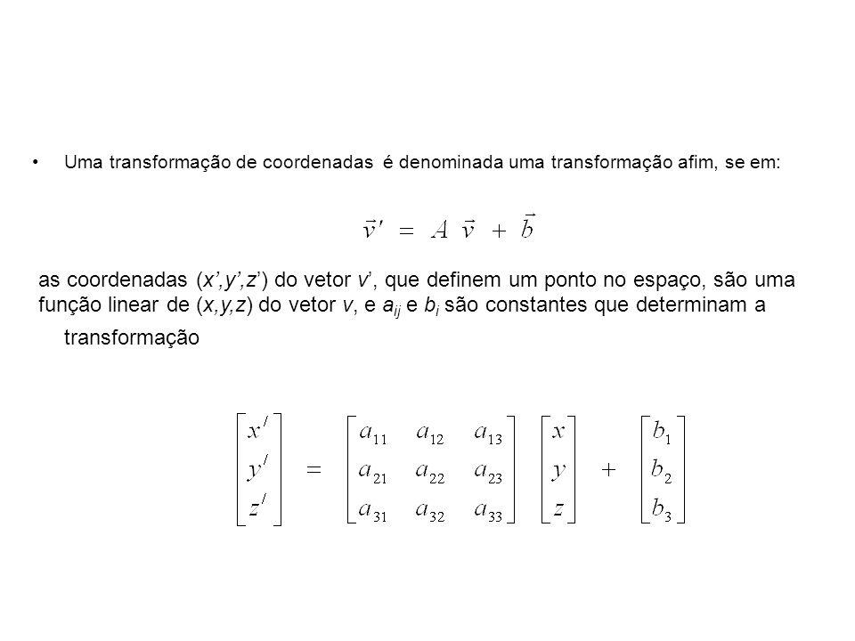Uma transformação de coordenadas é denominada uma transformação afim, se em: