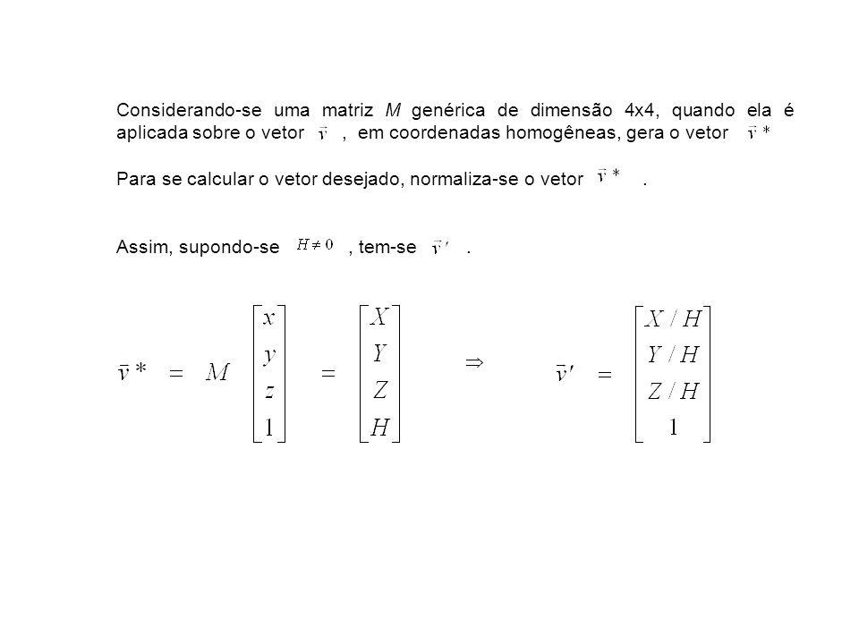Considerando-se uma matriz M genérica de dimensão 4x4, quando ela é aplicada sobre o vetor , em coordenadas homogêneas, gera o vetor