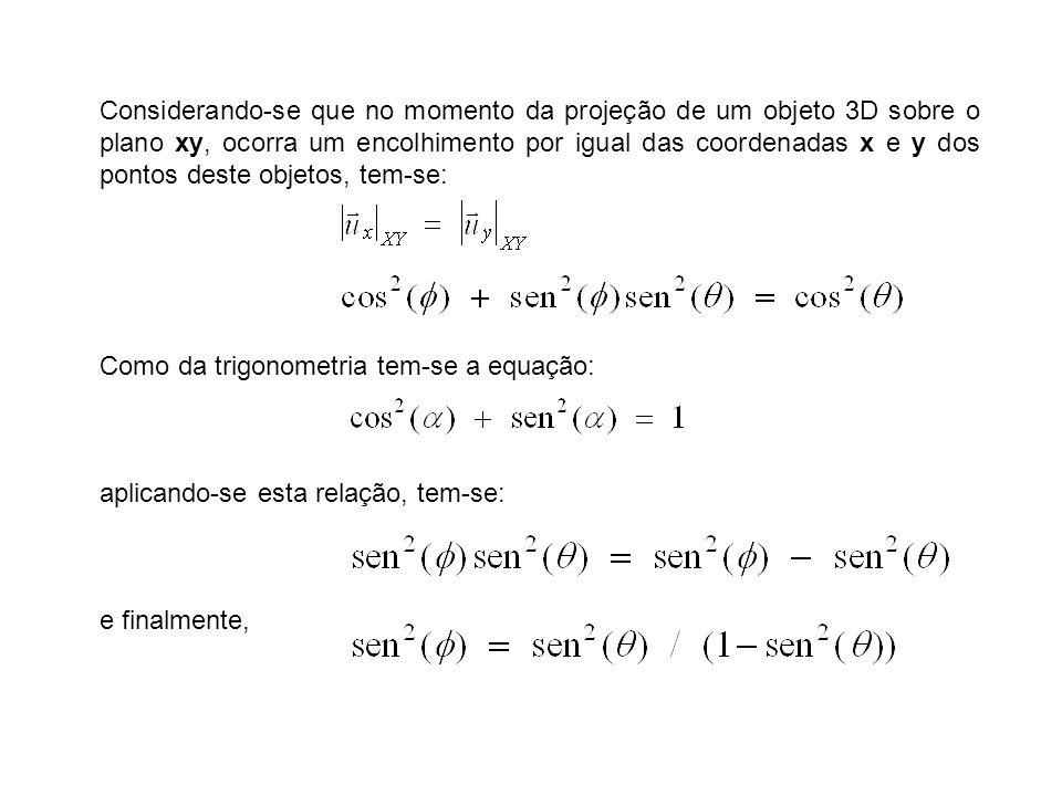 Considerando-se que no momento da projeção de um objeto 3D sobre o plano xy, ocorra um encolhimento por igual das coordenadas x e y dos pontos deste objetos, tem-se: