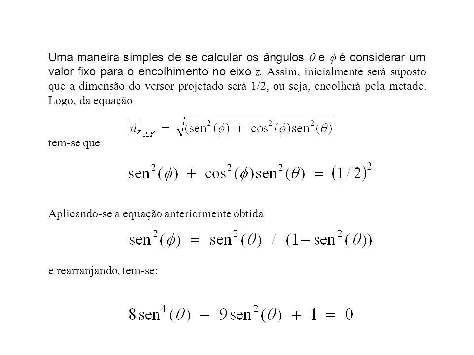 Uma maneira simples de se calcular os ângulos  e  é considerar um valor fixo para o encolhimento no eixo z. Assim, inicialmente será suposto que a dimensão do versor projetado será 1/2, ou seja, encolherá pela metade. Logo, da equação