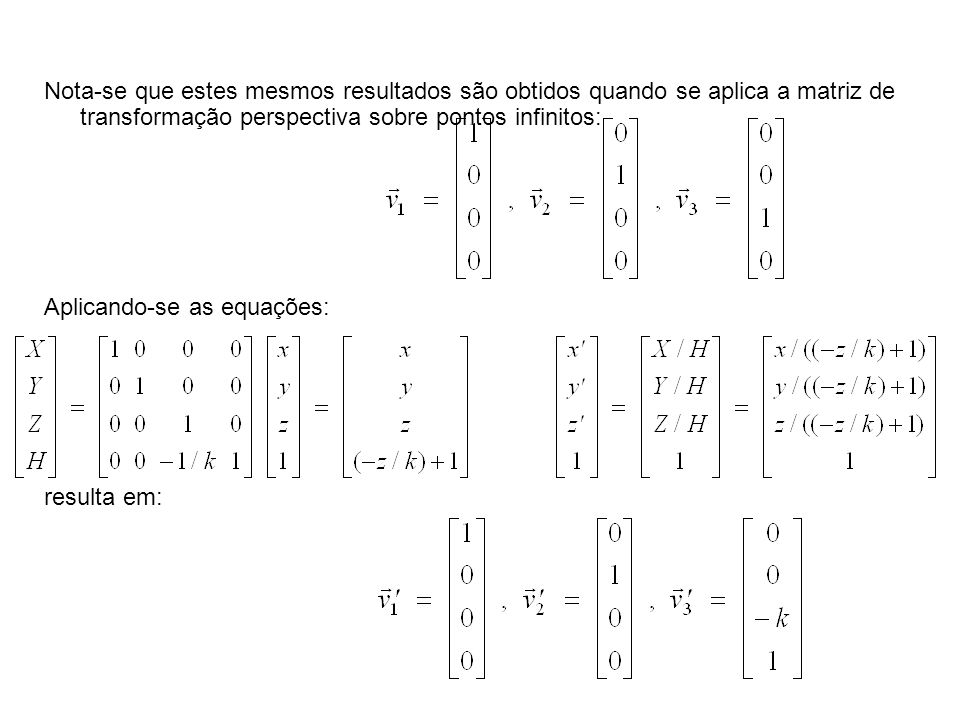 Nota-se que estes mesmos resultados são obtidos quando se aplica a matriz de transformação perspectiva sobre pontos infinitos: