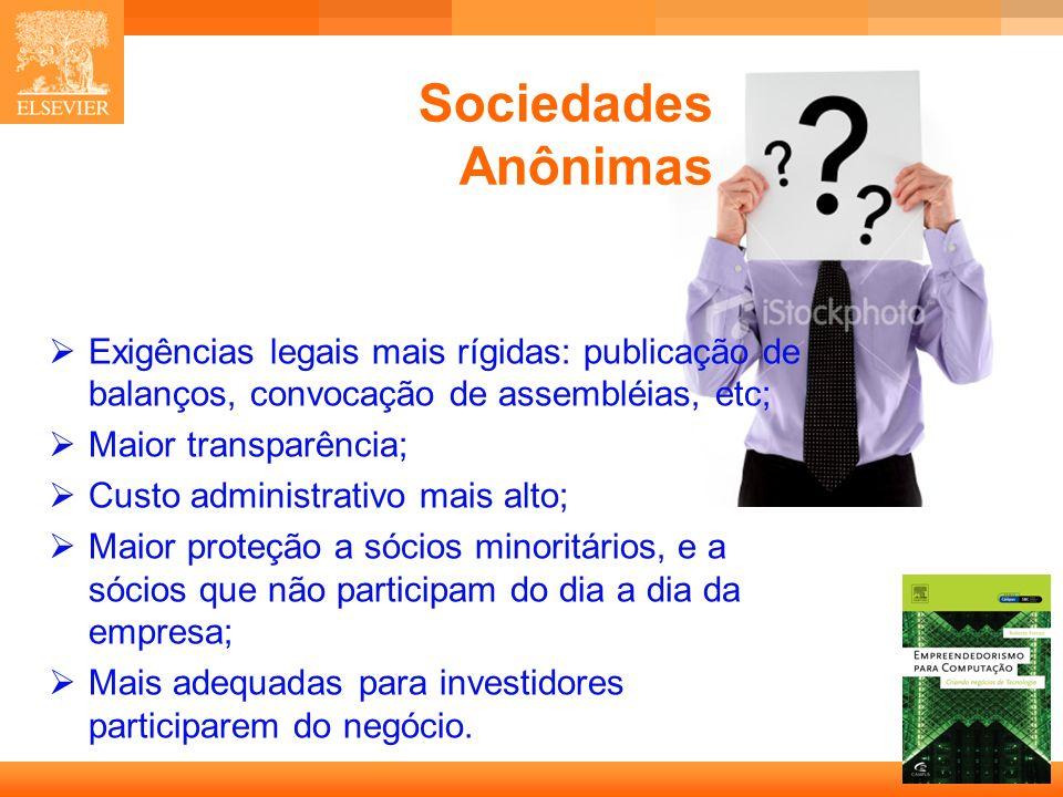 Sociedades Anônimas Exigências legais mais rígidas: publicação de balanços, convocação de assembléias, etc;
