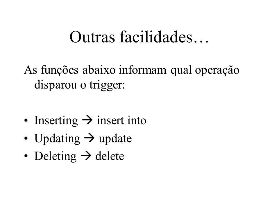 Outras facilidades… As funções abaixo informam qual operação disparou o trigger: Inserting  insert into.