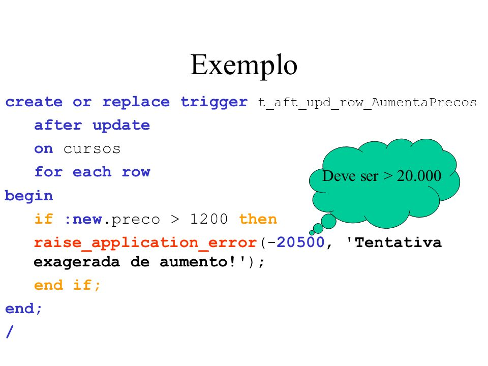Exemplo create or replace trigger t_aft_upd_row_AumentaPrecos