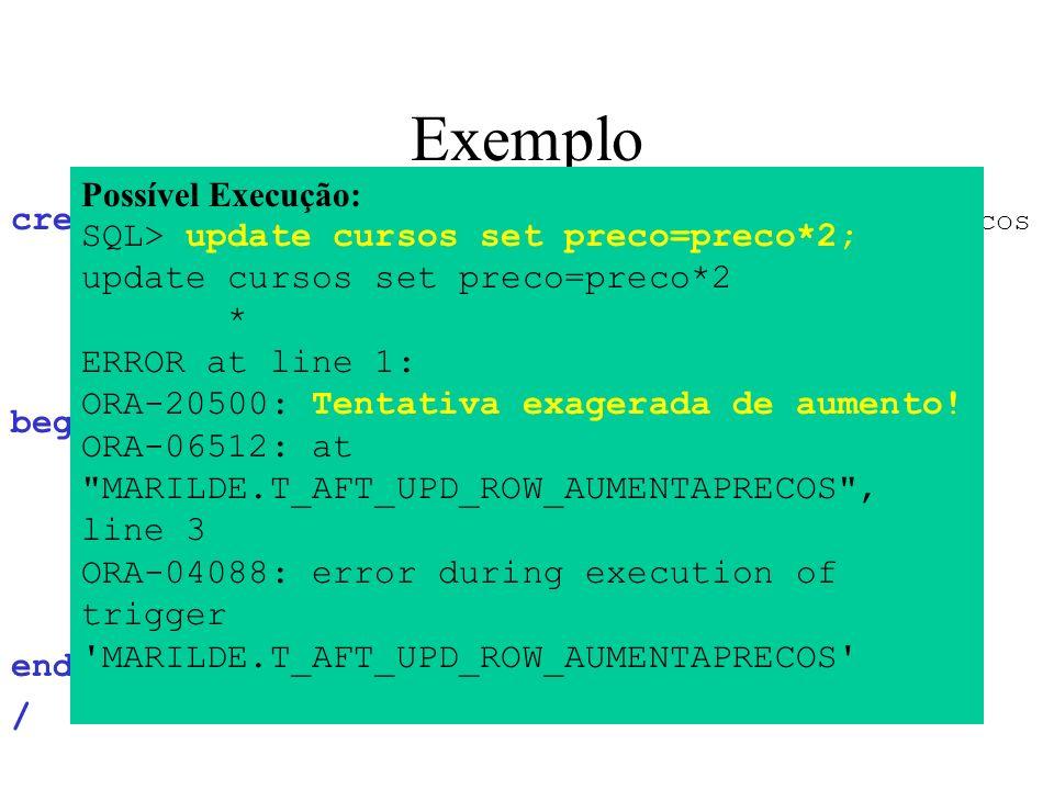 Exemplo Possível Execução: SQL> update cursos set preco=preco*2;