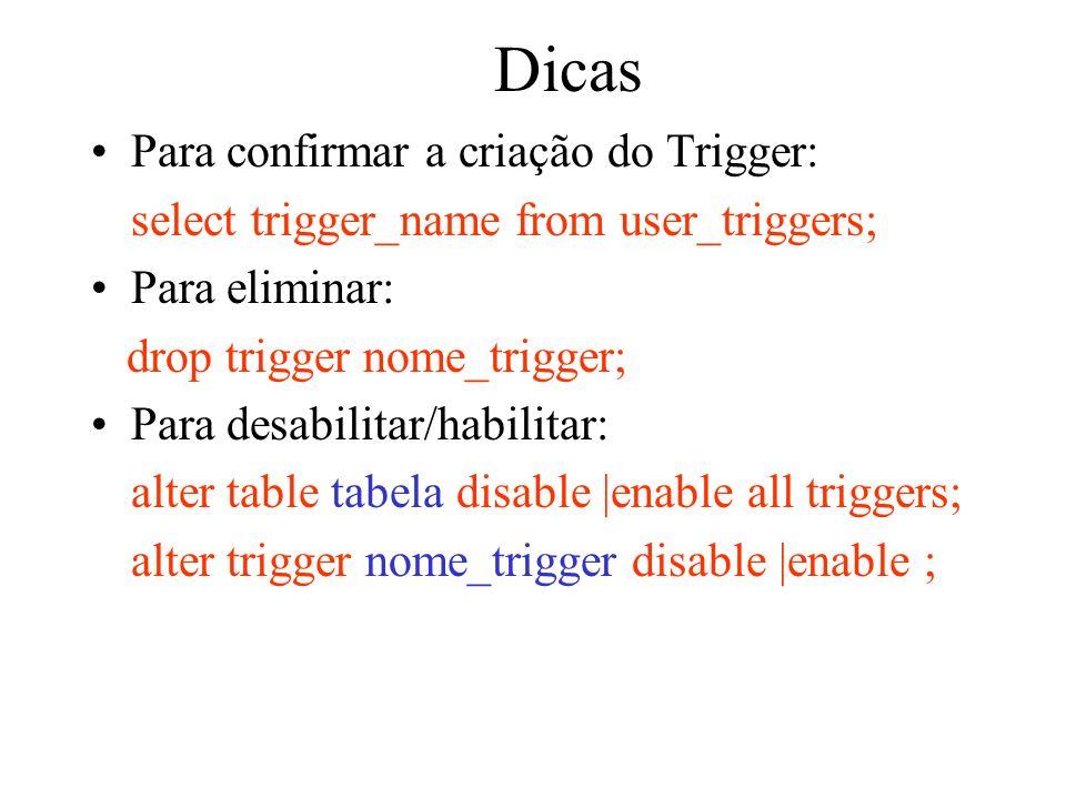 Dicas Para confirmar a criação do Trigger: