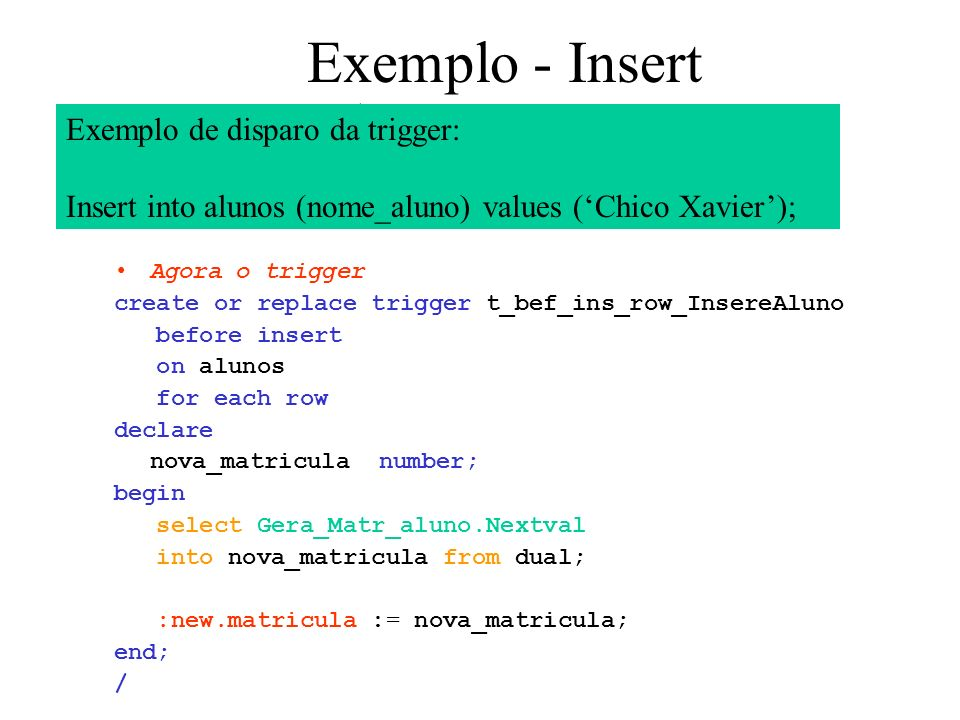Exemplo - Insert Exemplo de disparo da trigger: