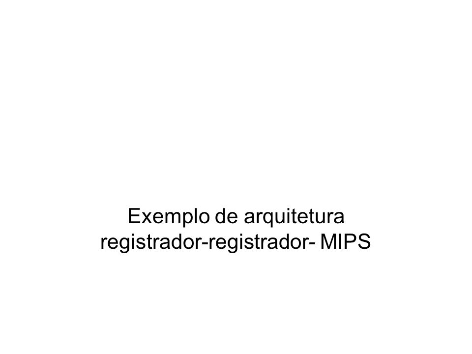 Exemplo de arquitetura registrador-registrador- MIPS