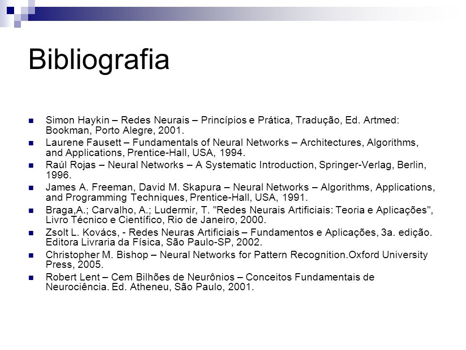 Bibliografia Simon Haykin – Redes Neurais – Princípios e Prática, Tradução, Ed. Artmed: Bookman, Porto Alegre, 2001.