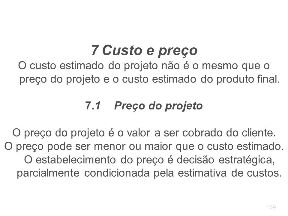 O preço do projeto é o valor a ser cobrado do cliente.