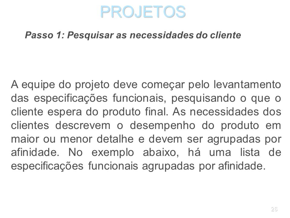 PROJETOS Passo 1: Pesquisar as necessidades do cliente.