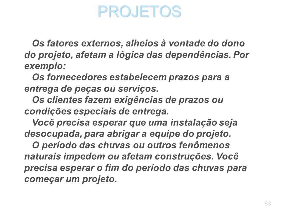PROJETOS Os fatores externos, alheios à vontade do dono do projeto, afetam a lógica das dependências. Por exemplo: