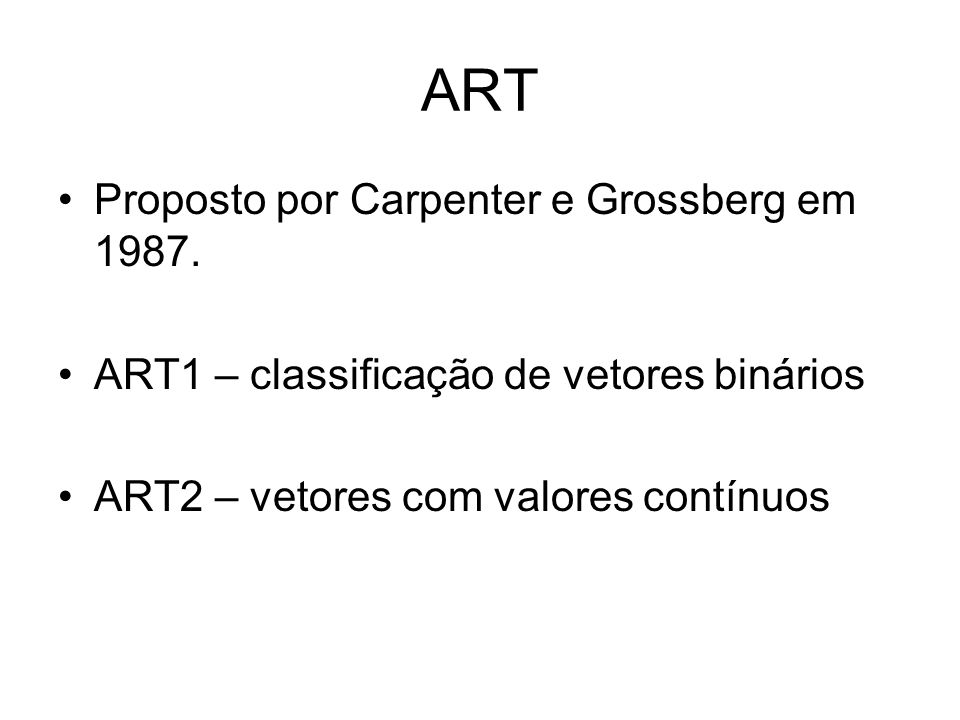 ART Proposto por Carpenter e Grossberg em 1987.