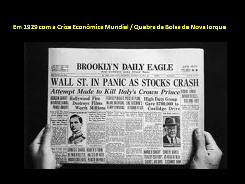 Em 1929 com a Crise Econômica Mundial / Quebra da Bolsa de Nova Iorque