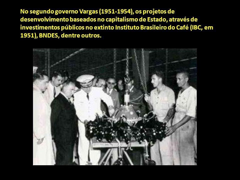 No segundo governo Vargas (1951-1954), os projetos de desenvolvimento baseados no capitalismo de Estado, através de investimentos públicos no extinto Instituto Brasileiro do Café (IBC, em 1951), BNDES, dentre outros.