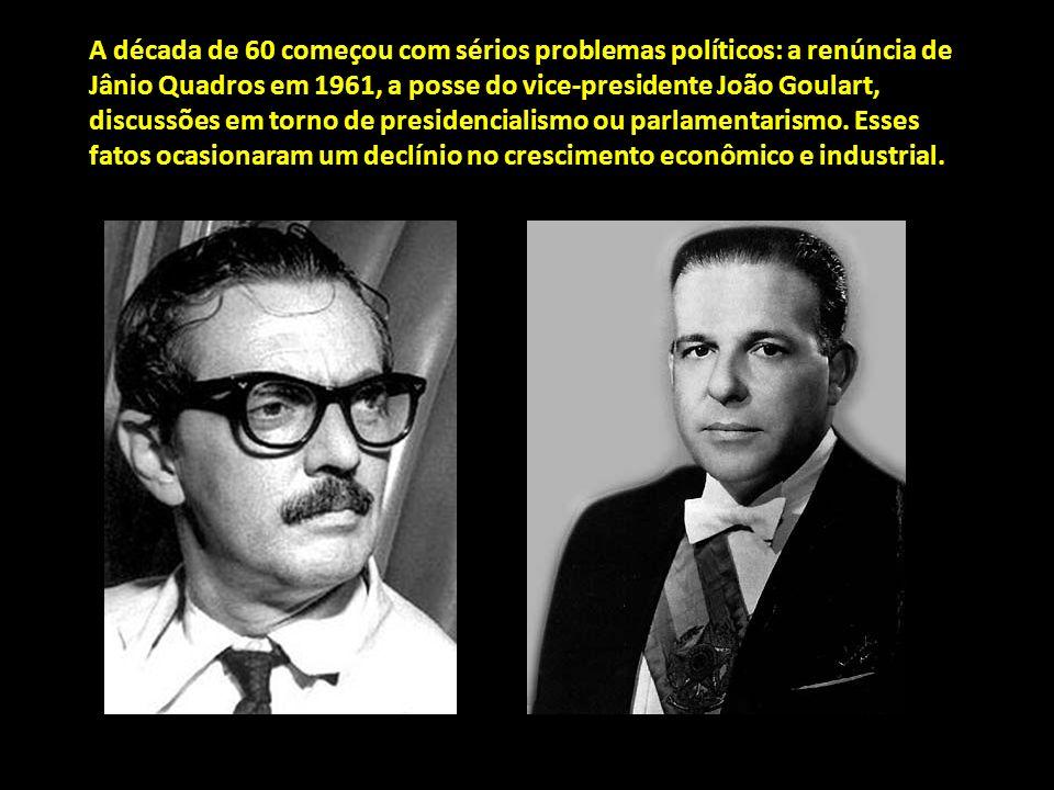 A década de 60 começou com sérios problemas políticos: a renúncia de Jânio Quadros em 1961, a posse do vice-presidente João Goulart, discussões em torno de presidencialismo ou parlamentarismo.
