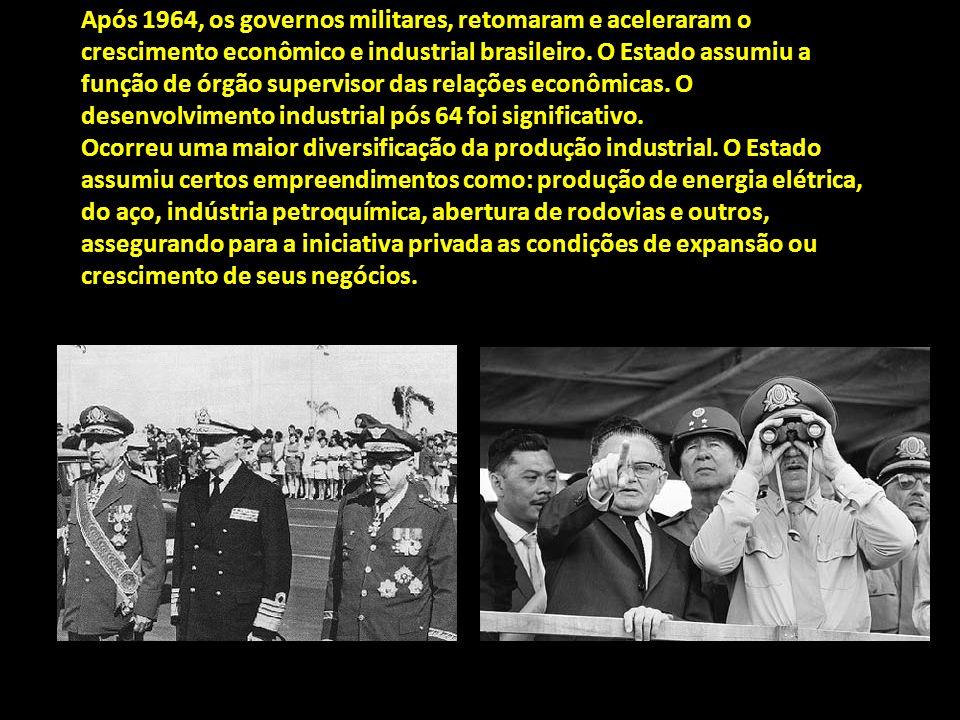 Após 1964, os governos militares, retomaram e aceleraram o crescimento econômico e industrial brasileiro.