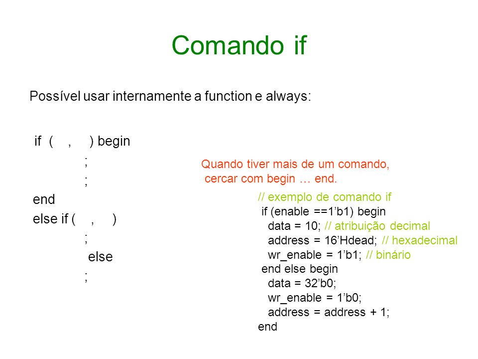 Comando if Possível usar internamente a function e always: if ( , ) begin. ; end. else if ( , )