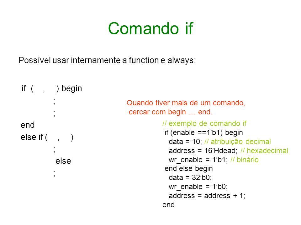 Comando ifPossível usar internamente a function e always: if ( , ) begin. ; end. else if ( , )