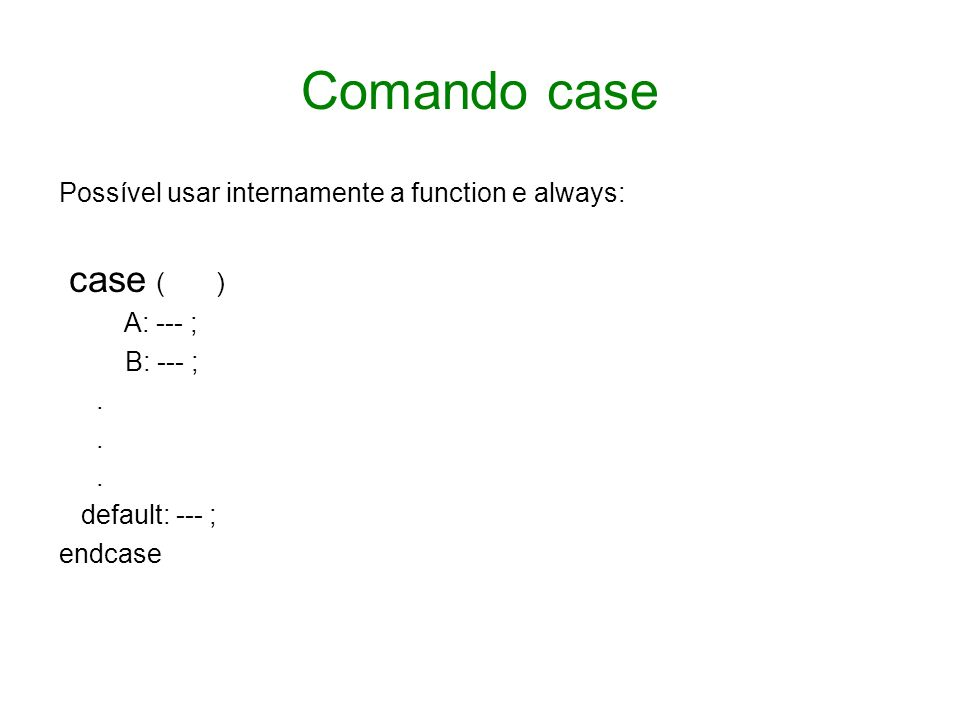 Comando case case ( ) Possível usar internamente a function e always: