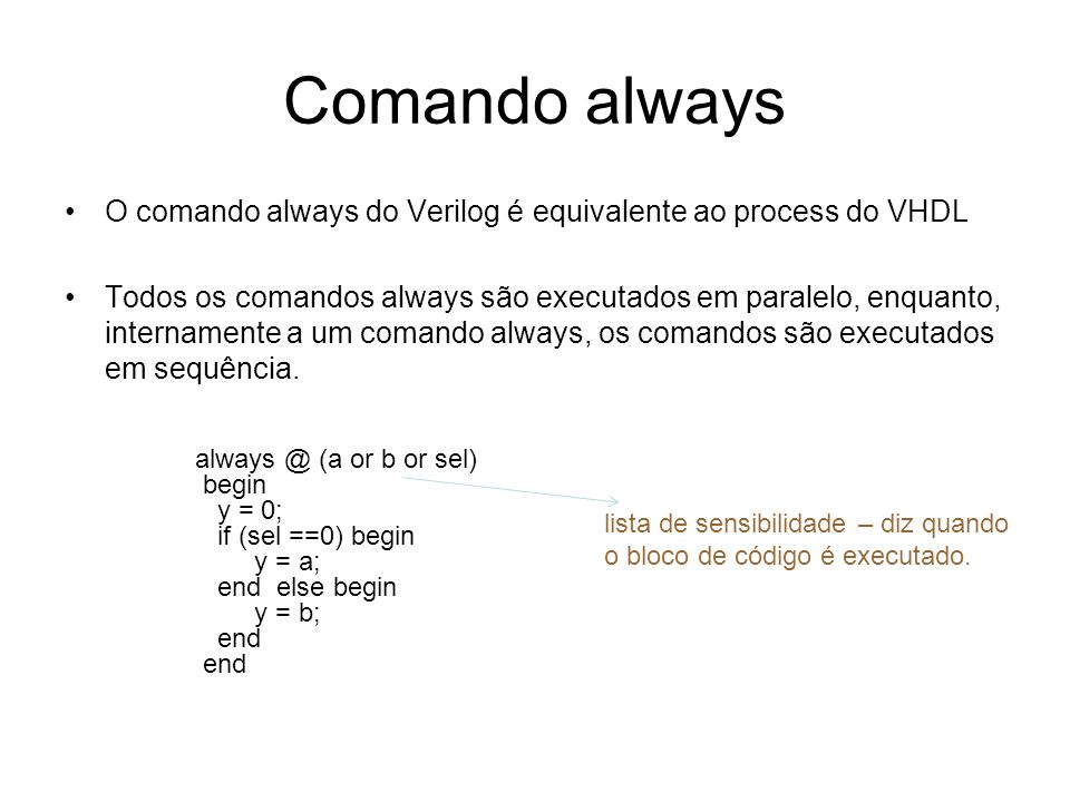 Comando always O comando always do Verilog é equivalente ao process do VHDL.