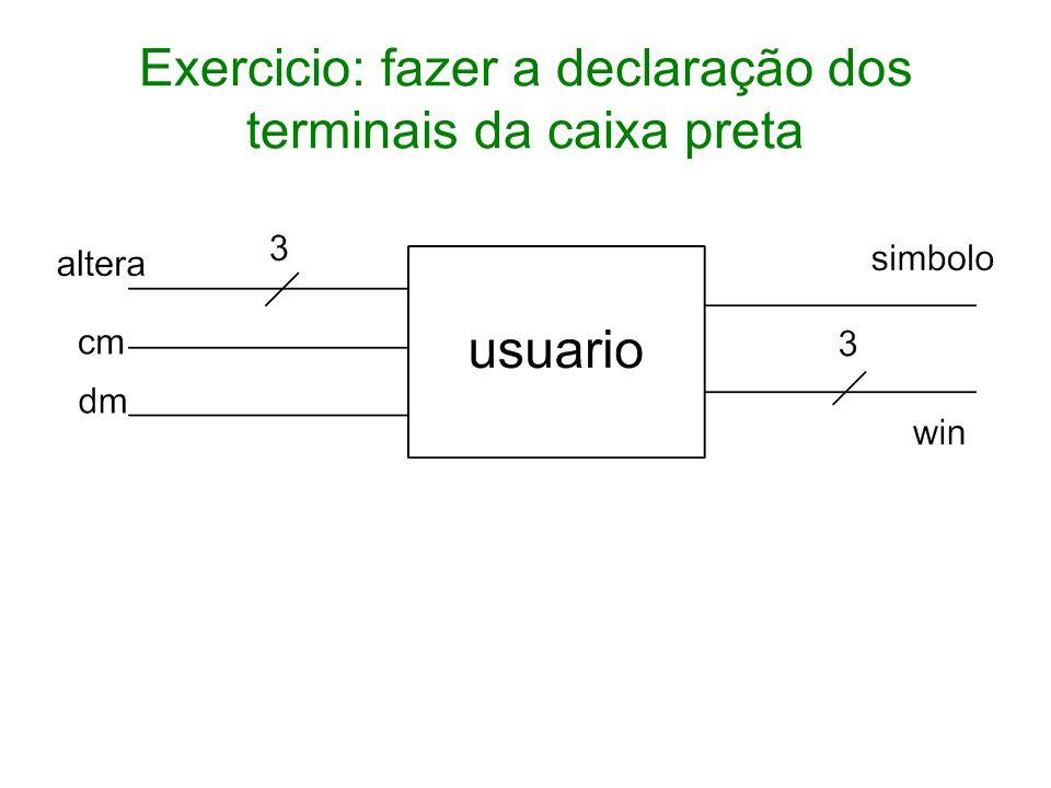 Exercicio: fazer a declaração dos terminais da caixa preta