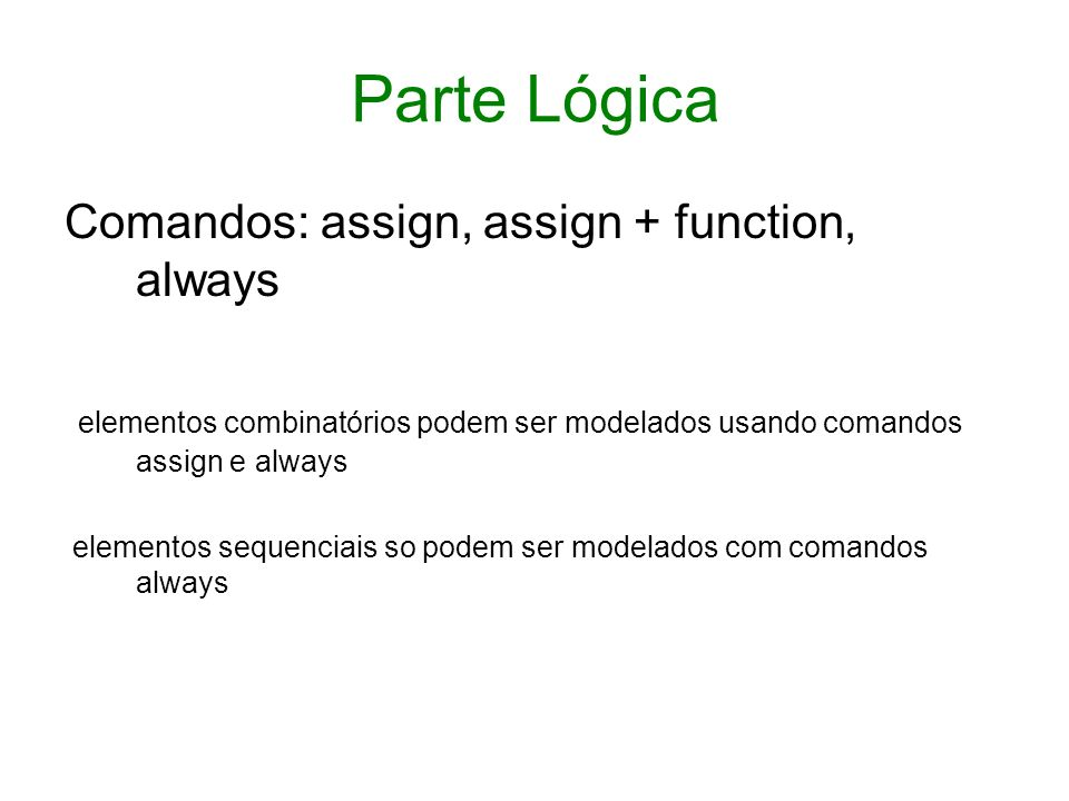 Parte Lógica Comandos: assign, assign + function, always