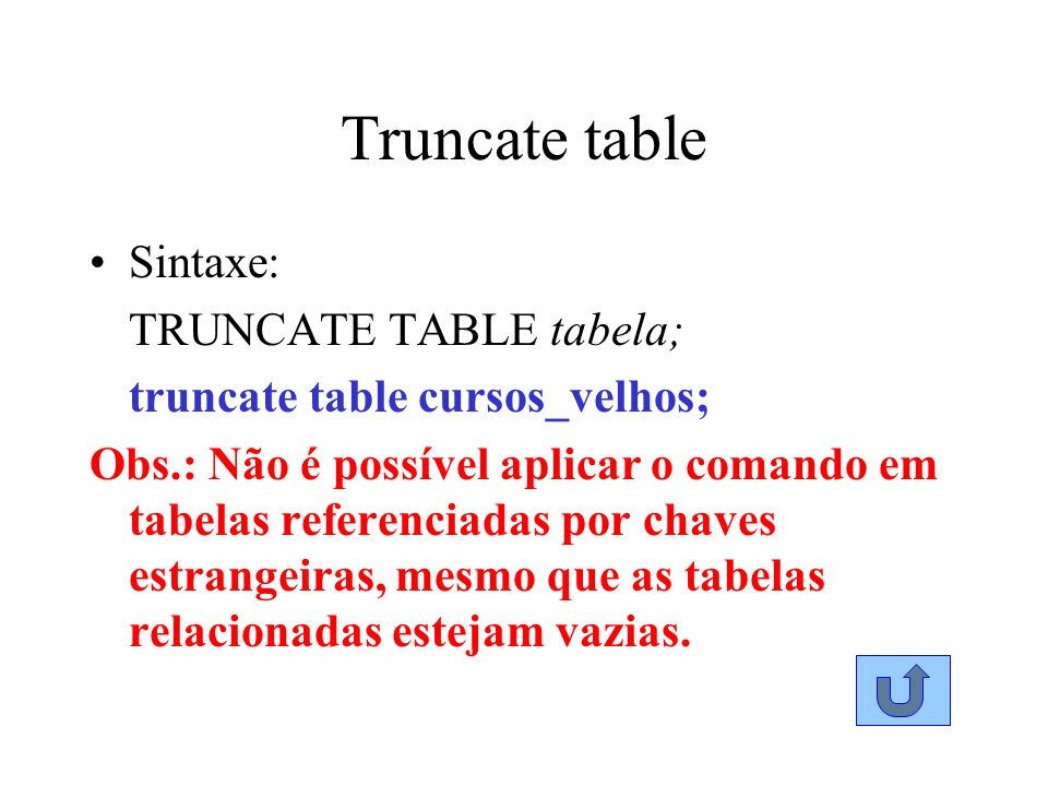 Truncate table Sintaxe: TRUNCATE TABLE tabela;