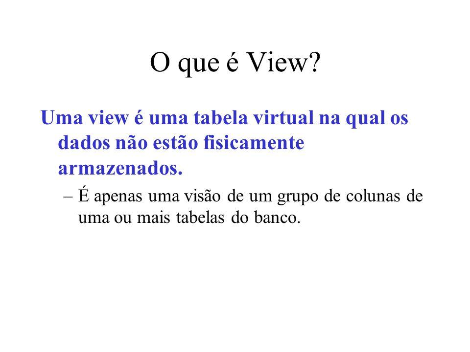 O que é View Uma view é uma tabela virtual na qual os dados não estão fisicamente armazenados.