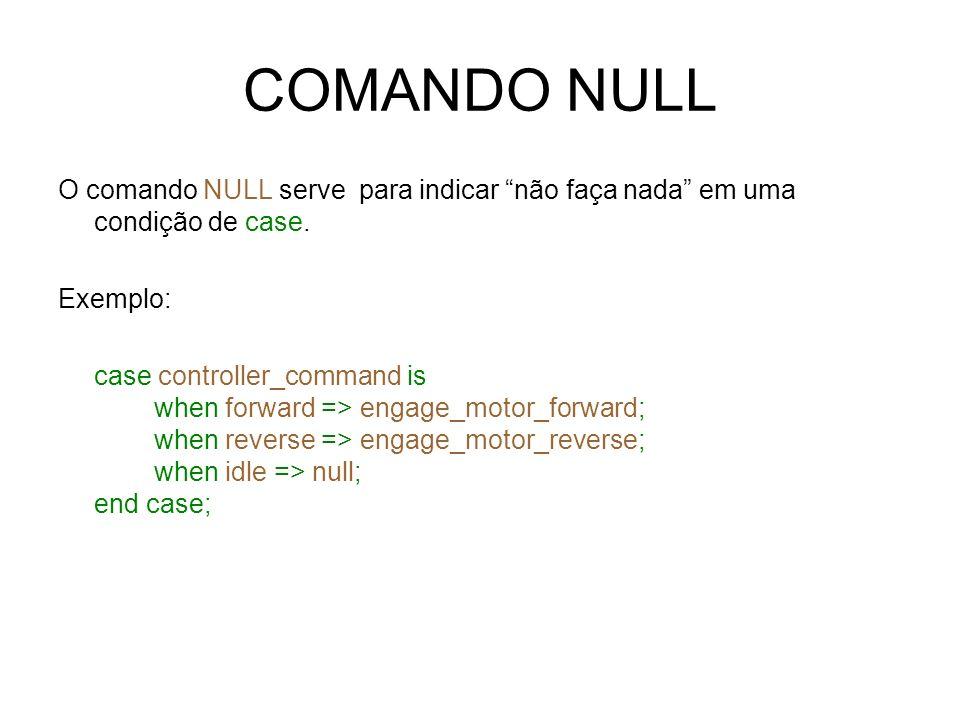 COMANDO NULL O comando NULL serve para indicar não faça nada em uma condição de case. Exemplo: