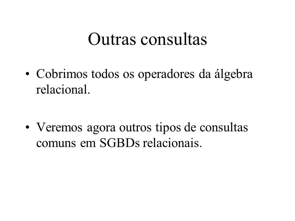 Outras consultas Cobrimos todos os operadores da álgebra relacional.