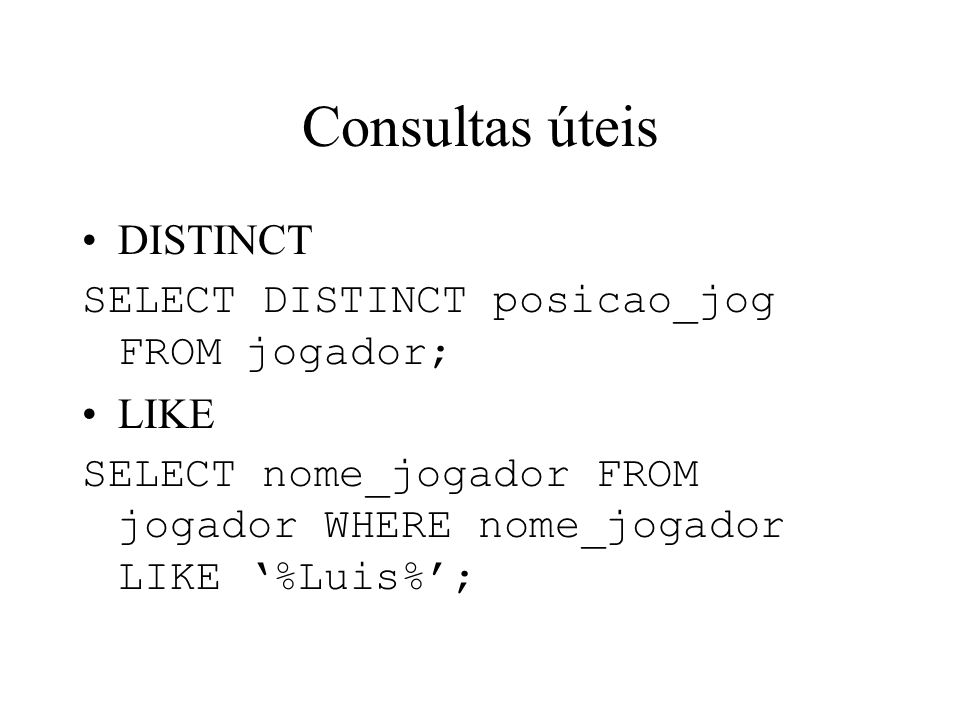 Consultas úteis DISTINCT SELECT DISTINCT posicao_jog FROM jogador;