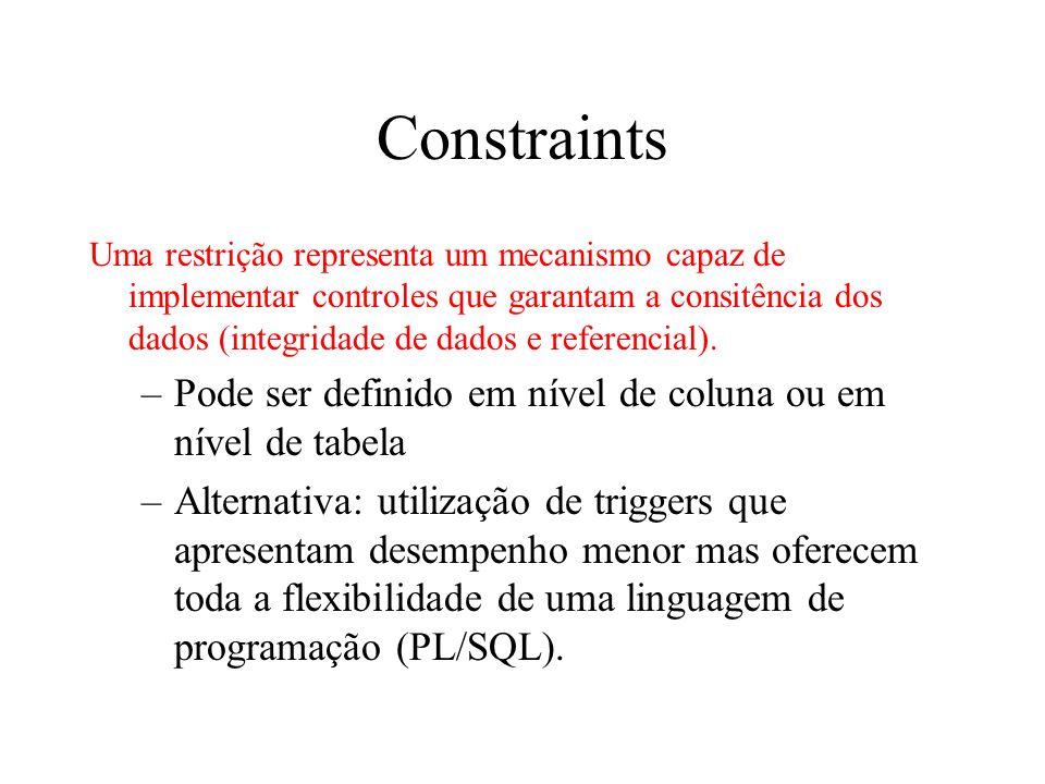 Constraints Pode ser definido em nível de coluna ou em nível de tabela