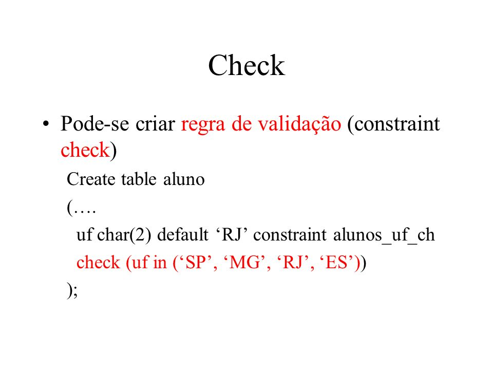 Check Pode-se criar regra de validação (constraint check)
