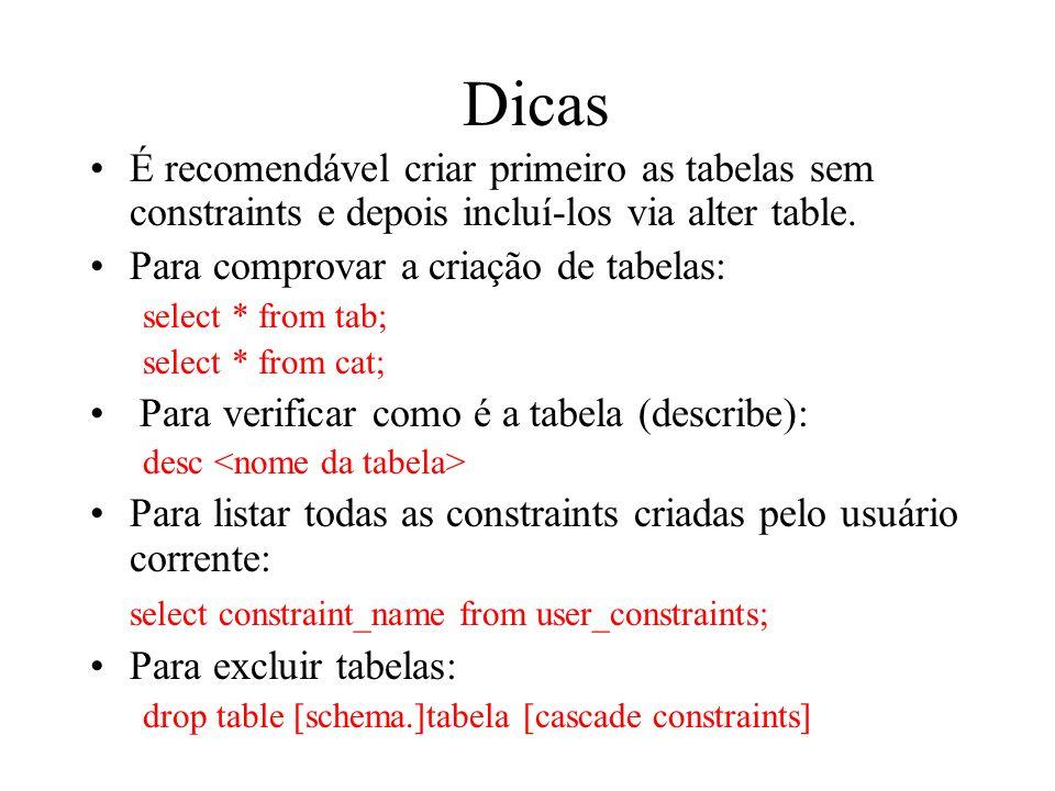 Dicas É recomendável criar primeiro as tabelas sem constraints e depois incluí-los via alter table.