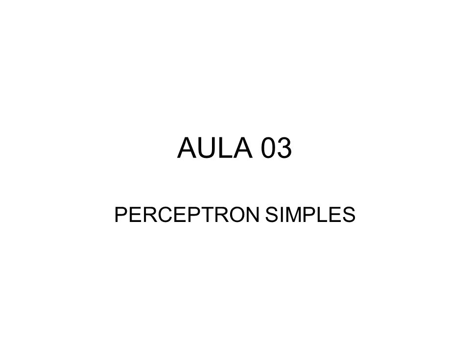 AULA 03 PERCEPTRON SIMPLES