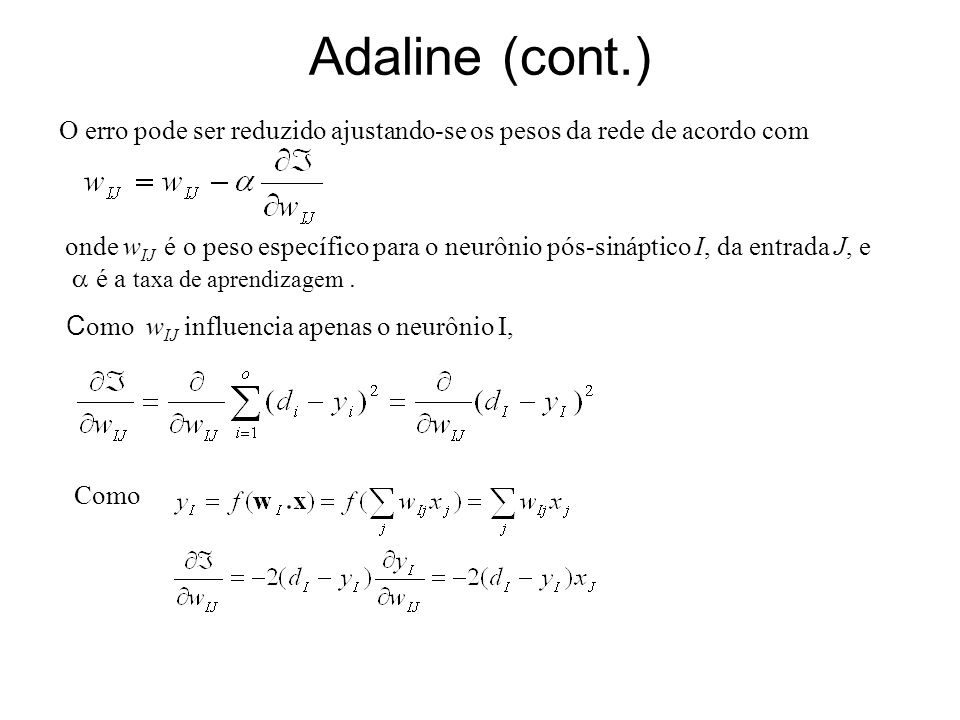 Adaline (cont.)O erro pode ser reduzido ajustando-se os pesos da rede de acordo com.