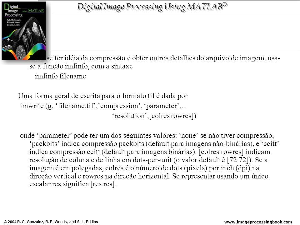 Para se ter idéia da compressão e obter outros detalhes do arquivo de imagem, usa-se a função imfinfo, com a sintaxe