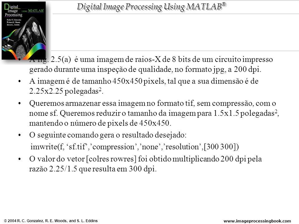 A fig. 2.5(a) é uma imagem de raios-X de 8 bits de um circuito impresso gerado durante uma inspeção de qualidade, no formato jpg, a 200 dpi.