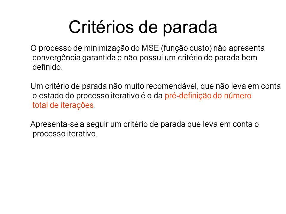 Critérios de parada O processo de minimização do MSE (função custo) não apresenta. convergência garantida e não possui um critério de parada bem.