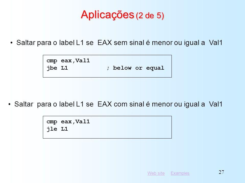 Aplicações (2 de 5) cmp eax,Val1. jbe L1 ; below or equal. Saltar para o label L1 se EAX sem sinal é menor ou igual a Val1.