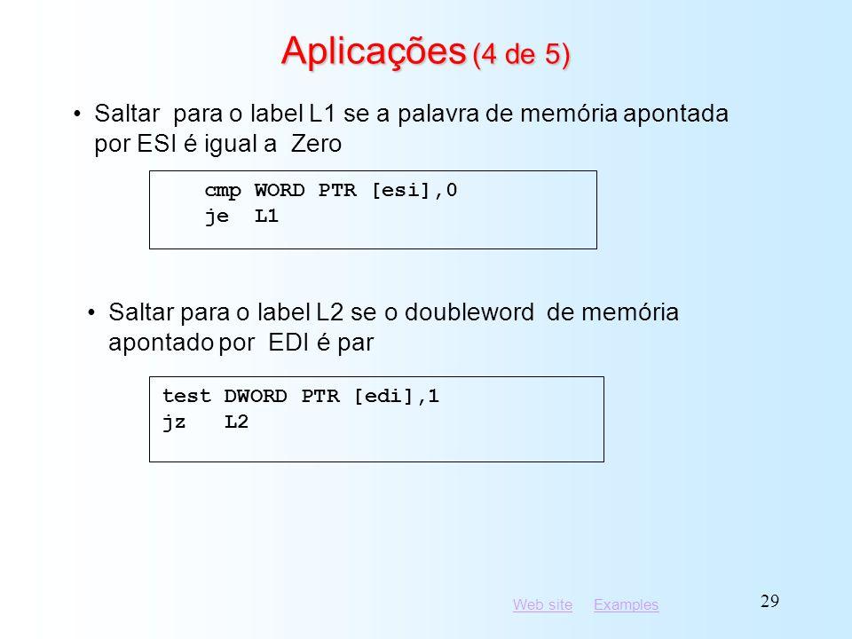 Aplicações (4 de 5) Saltar para o label L1 se a palavra de memória apontada por ESI é igual a Zero.