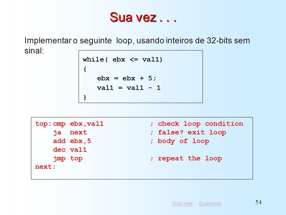 Sua vez . . . Implementar o seguinte loop, usando inteiros de 32-bits sem sinal: while( ebx <= val1)
