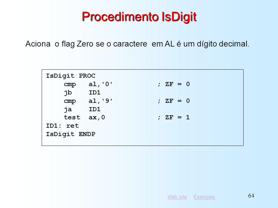 Procedimento IsDigit Aciona o flag Zero se o caractere em AL é um dígito decimal. IsDigit PROC. cmp al, 0 ; ZF = 0.