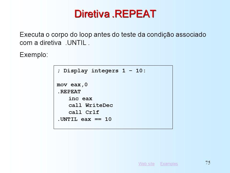 Diretiva .REPEAT Executa o corpo do loop antes do teste da condição associado com a diretiva .UNTIL .