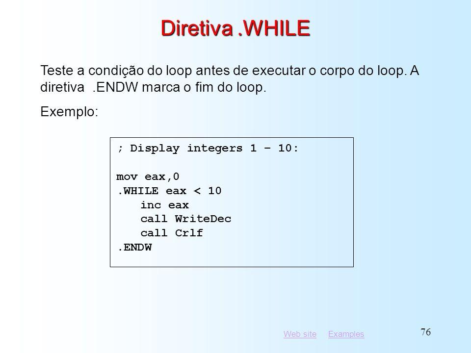 Diretiva .WHILE Teste a condição do loop antes de executar o corpo do loop. A diretiva .ENDW marca o fim do loop.
