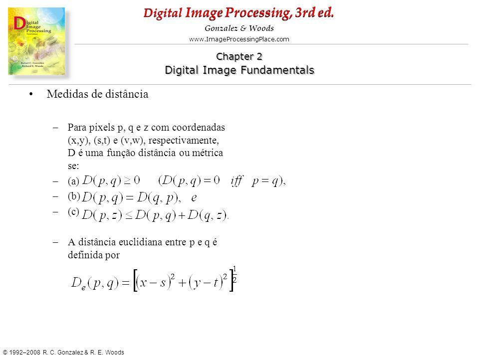 Medidas de distância Para pixels p, q e z com coordenadas (x,y), (s,t) e (v,w), respectivamente, D é uma função distância ou métrica se: