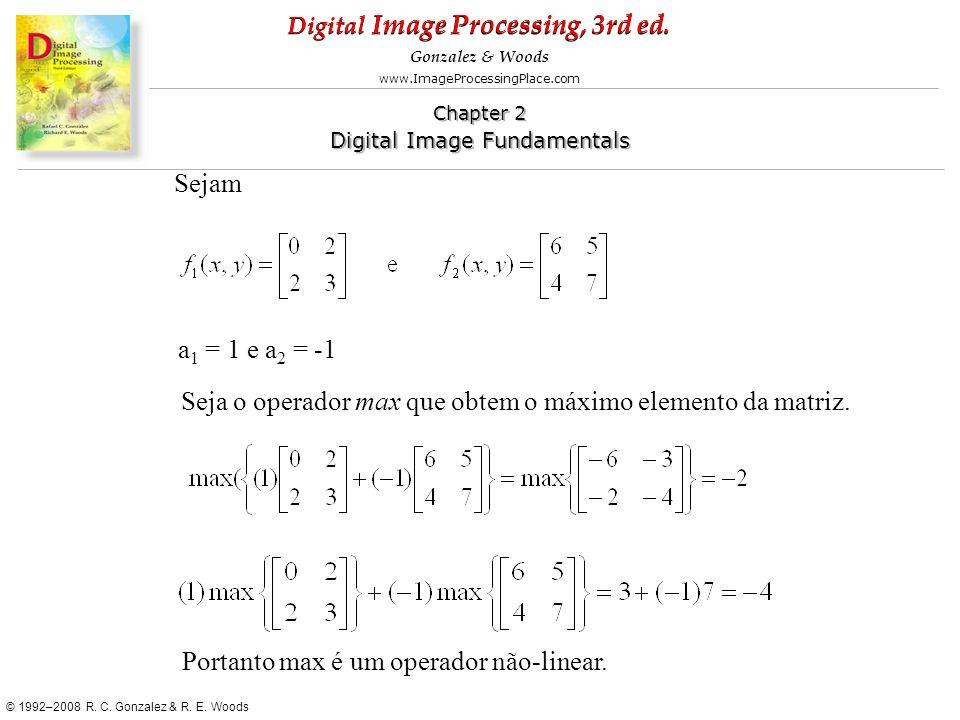 Sejam a1 = 1 e a2 = -1. Seja o operador max que obtem o máximo elemento da matriz.