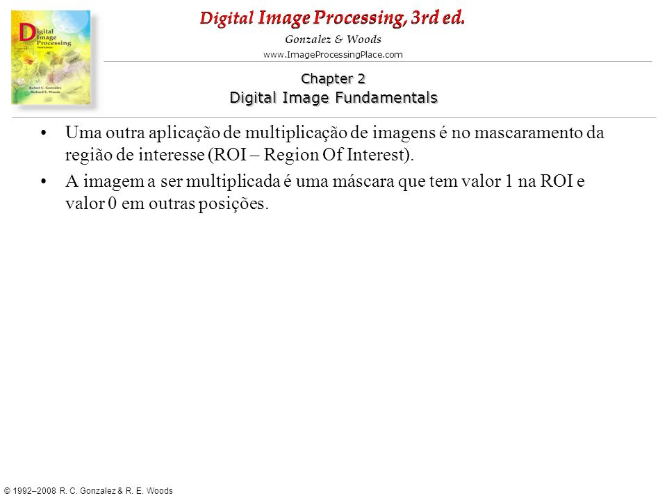 Uma outra aplicação de multiplicação de imagens é no mascaramento da região de interesse (ROI – Region Of Interest).